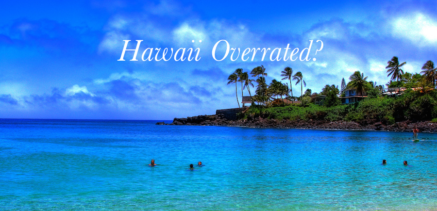 The 5 Most Overrated Things About Hawaii